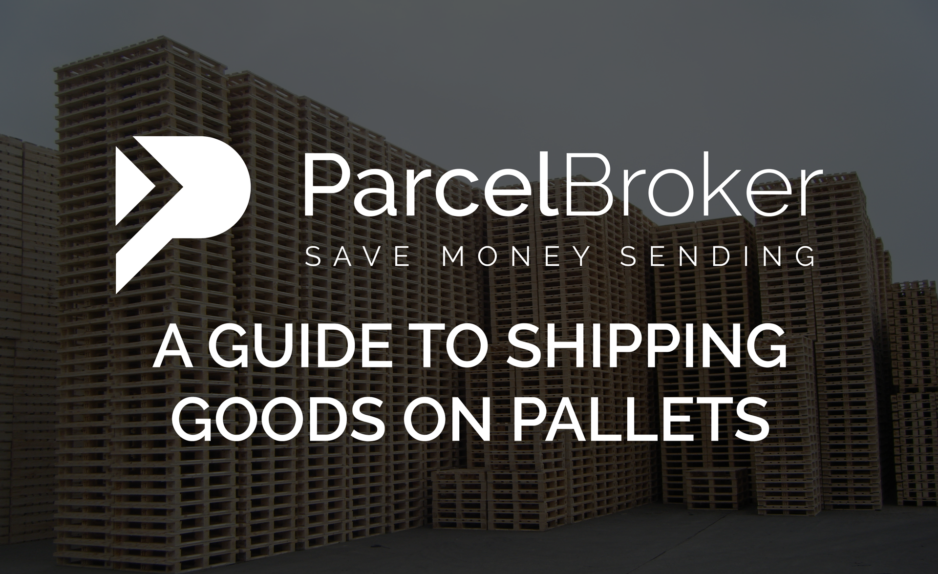 """""""A Guide To Shipping Goods On Pallets - ParcelBroker Blog"""