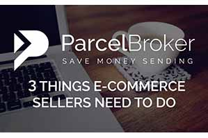 """""""3 things e-commerce sellers need to do - ParcelBroker"""