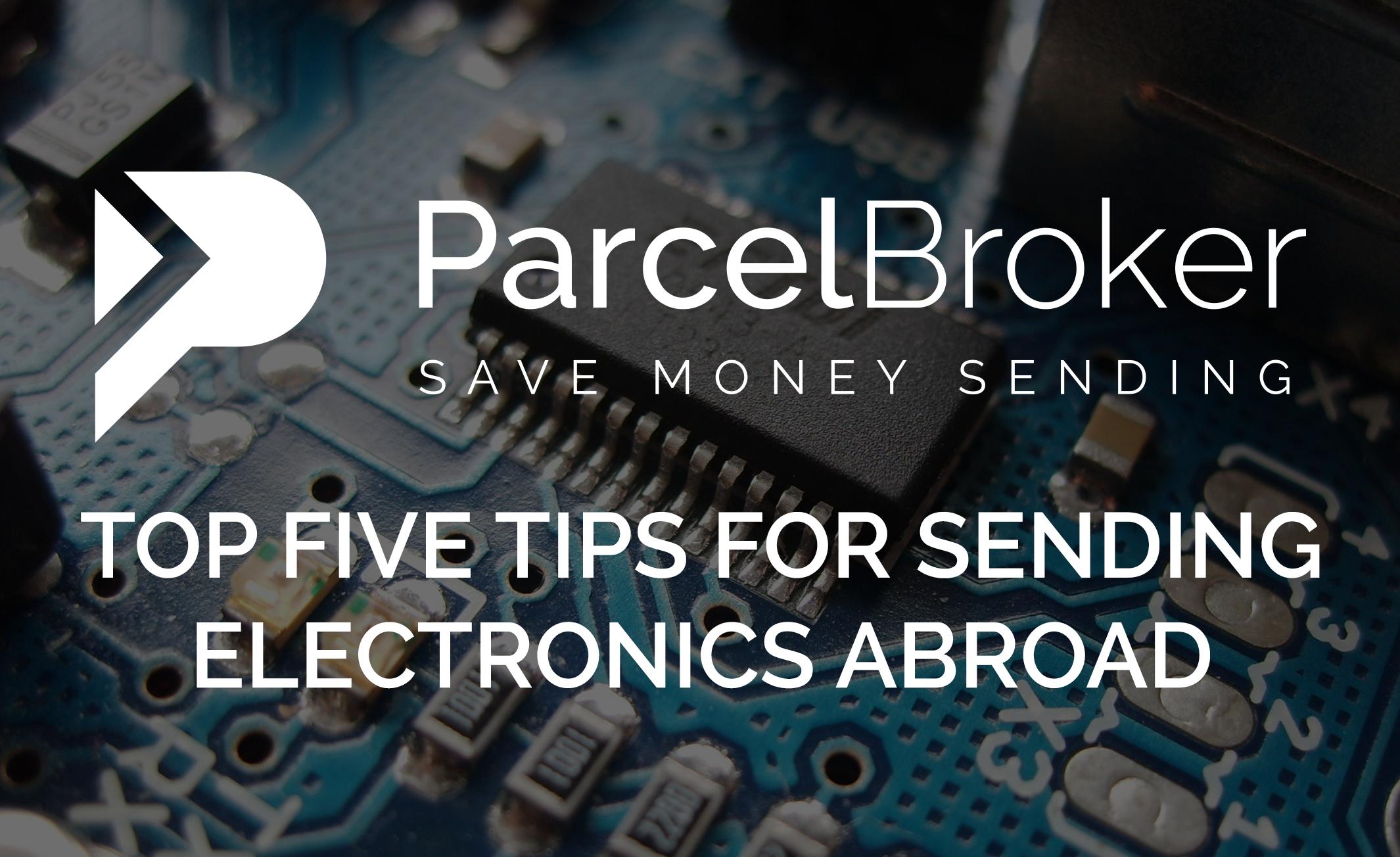 """""""Top Five Tips for Sending Electronics Abroad - ParcelBroker Blog"""